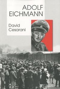 David Cesarani - Adolf Eichmann.