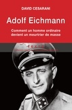 David Cesarani - Adolf Eichmann.