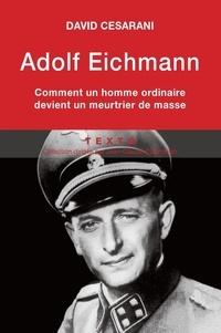 David Cesarani - Adolf Eichmann - Comment un homme ordinaire devient un meurtrier de masse.