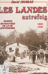 David Chabas et Jean Bocquet - Les Landes autrefois - De 1800 à 1930. Images retrouvées de la vie quotidienne.