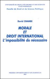 David Chambe - Morale et droit international - L'impossibilité du nécessaire.