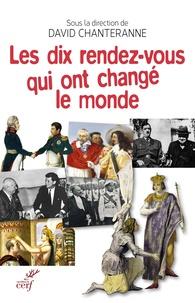 David Chanteranne - Les dix rendez-vous qui ont changé le monde.