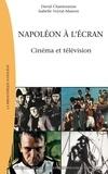 David Chanteranne et Isabelle Veyrat-Masson - Napoléon à l'écran - Cinéma et télévision.