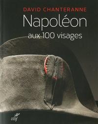 David Chanteranne - Napoléon aux cent visages.