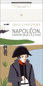 David Chanteranne - Napoléon, empereur de l'île d'Aix.