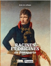 David Chanteranne et Christian Bourdeille - Racines et origines de Bonaparte - Actes du colloque.