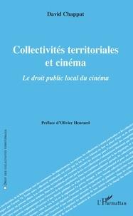 Collectivités territoriales et cinéma- Le droit public local du cinéma - David Chappat |