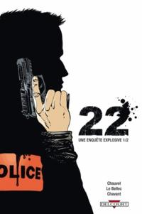 David Chauvel et Olivier Le Bellec - 22, une enquête explosive Tome 1 : .