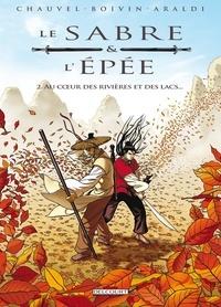 David Chauvel et Hervé Boivin - Le Sabre et l'Epée Tome 2 : Au coeur des rivières et des lacs....