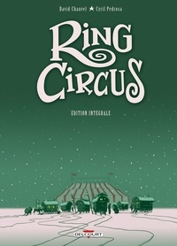 David Chauvel et Cyril Pedrosa - Ring Circus Intégrale : Tome 1, Les pantres ; Tome 2, Les innocents ; Tome 3, Les amants ; Tome 4, Les révoltés.