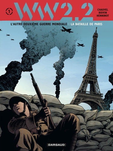 David Chauvel et Hervé Boivin - WW2.2 Tome 1 : La bataille de Paris.