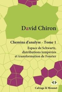 David Chiron - Chemins d'analyse - Tome 1, Espace de Schwartz, distributions tempérées et transformation de Fourier.