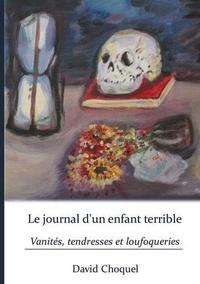 David Choquel - Le journal d'un enfant terrible - Vanités, tendresses et loufoqueries.