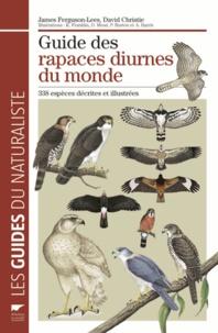 David Christie et James Ferguson-Lees - Guide des rapaces diurnes du monde - 338 espèces décrites et illustrées.
