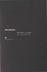 David Christoffel - Ouvrez la tête - (Ma thèse sur Satie).