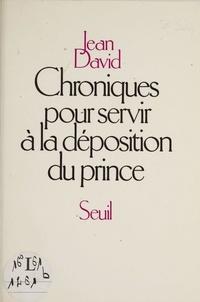 David - Chroniques pour servir à la déposition du prince.