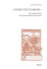 """David Claivaz - """"Ovide veut parler"""" - Les négociations de Clément Marot traducteur."""