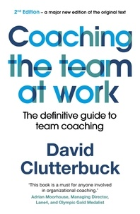 David Clutterbuck - Coaching the Team at Work 2 - The definitive guide to Team Coaching.