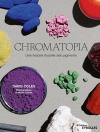 David Coles - Chromatopia - Une histoire illustrée des pigments.