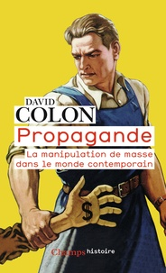 David Colon - Propagande - La manipulation de masse dans le monde contemporain.