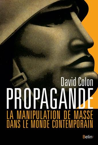 Propagande. La manipulation de masse dans le monde contemporain