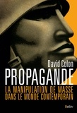David Colon - Propagande - La manipulation de masse dans le monde contemporain.