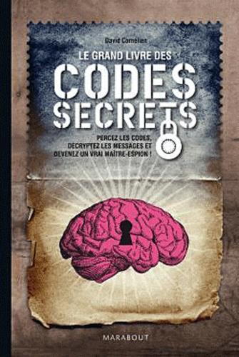 David Cornélien - Le grand livre des codes secrets - Percez les codes, décryptez les messages et devenez un vrai maître-espion !.