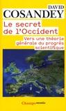 David Cosandey - Le secret de l'Occident - Vers une théorie générale du progrès scientifique.