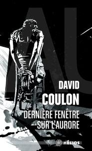 David Coulon - Dernière fenêtre sur l'aurore.