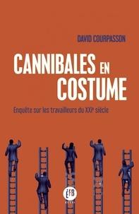 Cannibales en costume- Enquête sur les travailleurs du XXIe siècle - David Courpasson |