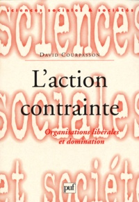 David Courpasson - L'action contrainte - Organisations libérales et domination.