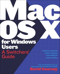 Mac OS X for Windows Users. A Switcher's Guide - David Coursey |