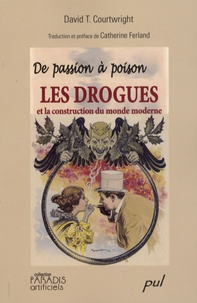 David Courtwright - De passion à poison - Les drogues et la construction du monde moderne.
