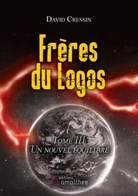 David Cressin - Frères du Logos Tome 3 : Un nouvel équilibre.