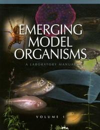 David Crotty et Alexander Gann - Emerging Model Organisms : A Laboratory Manual - Volume 1.
