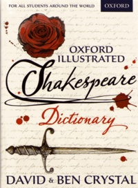 David Crystal et Ben Crystal - Oxford Illustrated Shakespeare Dictionary.
