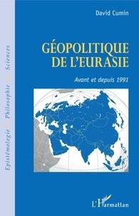 David Cumin - Géopolitique de l'Eurasie - Avant et depuis 1991.