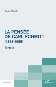 David Cumin - La pensée de Carl Schmitt (1888-1985) - Tome 2.