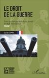 David Cumin - Le droit de la guerre - Traité sur l'emploi de la force armée en droit international Volume 1.