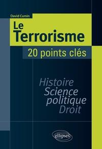 David Cumin - Le terrorisme - 20 points clés - Histoire, science politique, droit.