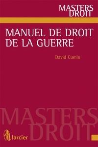 David Cumin - Manuel de droit de la guerre.