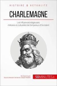 David Cusin et  Benoît-Joseph Pedretti - Charlemagne - Les influences religieuses, militaires et culturelles de l'empereur d'Occident.