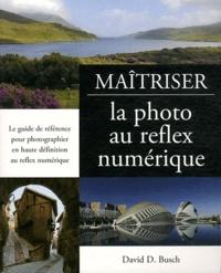 David D Busch - Maitriser la photo au reflex numérique.