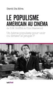 David Da Silva - Le populisme américain au cinéma de DW Griffith à Clint Eastwood.
