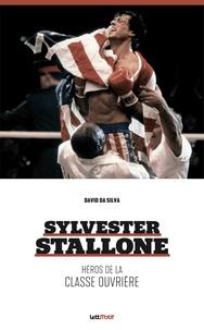 David Da Silva - Sylvester Stallone - Héros de la classe ouvrière.