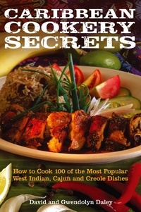 David Daley et Gwendolyn Daley - Caribbean Cookery Secrets - How to Cook 100 of the Most Popular West Indian, Cajun and Creole Dishes.