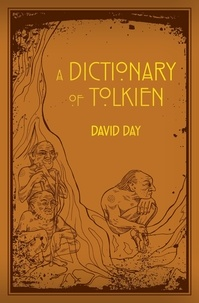 David Day - A Dictionary of Tolkien - An A-Z Guide to the Creatures, Plants, Events and Places of Tolkien's World.