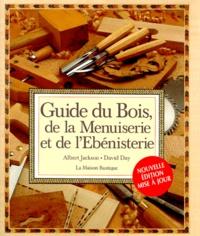 David Day et Albert Jackson - Guide du bois, de la menuiserie et de l'ébénisterie.