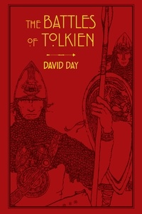 David Day - The Battles of Tolkien - An Illustrate Exploration of the Battles of Tolkien's World, and the Sources that Inspired his Work from Myth, Literature and History.