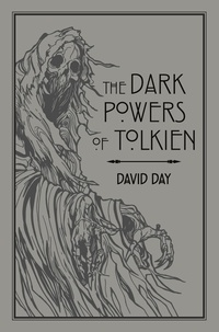David Day - The Dark Powers of Tolkien - An illustrated Exploration of Tolkien's Portrayal of Evil, and the Sources that Inspired his Work from Myth, Literature and History.